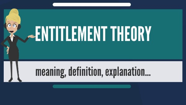 Entitlement theory defination and Ethics Of Entitlement